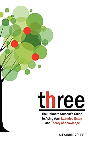 9780956087300: three: The Ultimate Student's Guide to Acing the Extended Essay and Theory of Knowledge