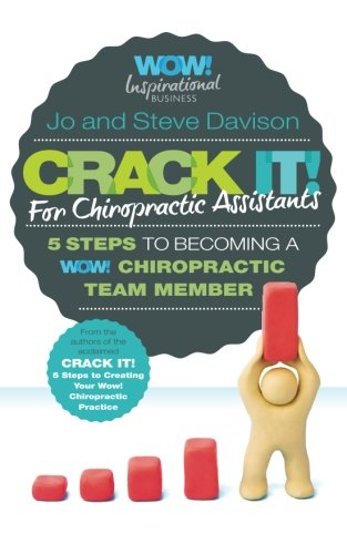 Crack It! For Chiropractic Assistants: 5 Steps To Becoming A WOW! Chiropractic Team Member: Jo ...