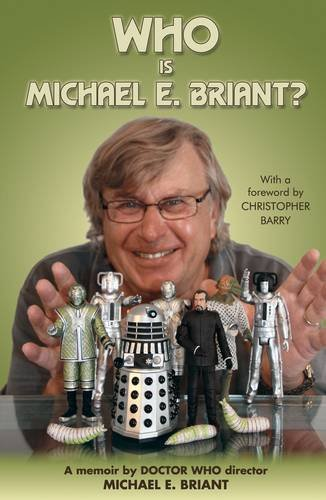 9780956100061: Who Is Michael E. Briant?: A Memoir by the Doctor Who Director