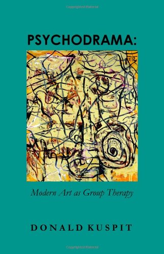 Psychodrama: Modern Art As Group Therapy (9780956103895) by Donald Kuspit