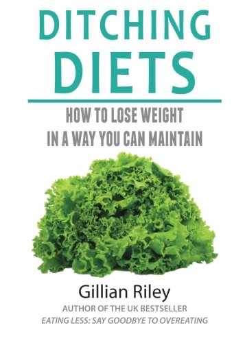 9780956105110: Ditching Diets: How to lose weight in a way you can maintain