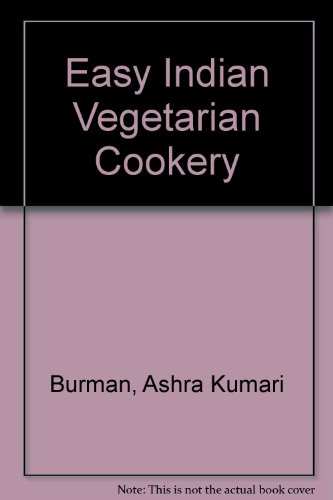 Easy Indian Vegetarian Cookery: Burman, Ashra Kumari