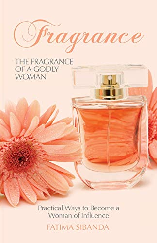 9780956117502: The Fragrance of a Godly Woman: Practical Ways to Become a Woman of Influence