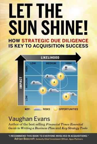 9780956139139: Let the sun shine!: How strategic due diligence is key to acquistion success