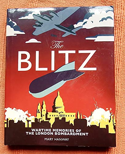 9780956142856: The Blitz: Wartime Memories of the London Bombardment