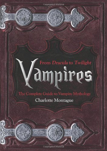 9780956142863: Vampires: From Dracula to Twilight - the Complete Guide to Vampire Mythology