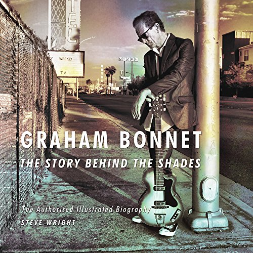 9780956143976: Graham Bonnet: The Story Behind the Shades: The Authorised Illustrated Biography