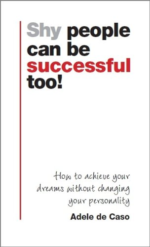 9780956147301: Shy People Can be Successful Too!: How to Achieve Your Dreams without Changing Your Personality