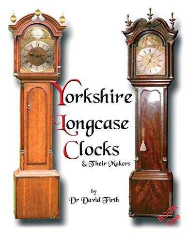9780956148001: An Exhibition of Yorkshire Grandfather Clocks - Yorkshire Longcase Clocks and Their Makers from 1720 to 1860