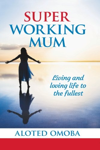 9780956148414: Super Working Mum: Living and Loving Life To The Fullest