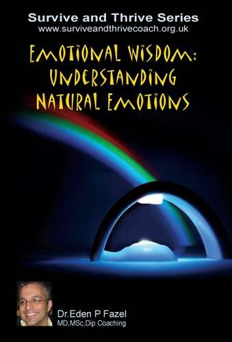 9780956148537: Emotional Wisdom: Understanding Natural Emotions (Survive and Thrive Series)