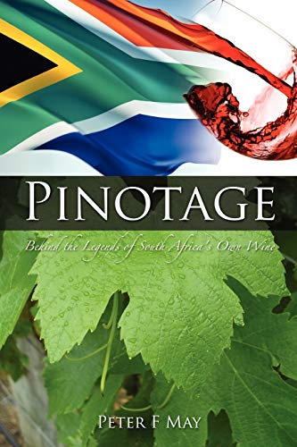Pinotage: Behind the Legends of South Africa's Own Wine: May, F Peter