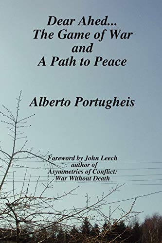 Dear Ahed. The Game of War and A Path to Peace: Alberto Portugheis