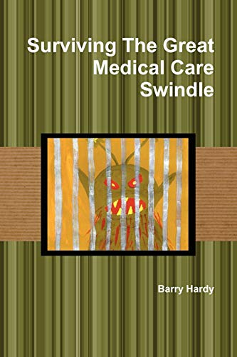 Surviving the Great Medical Care Swindle: Barry Hardy