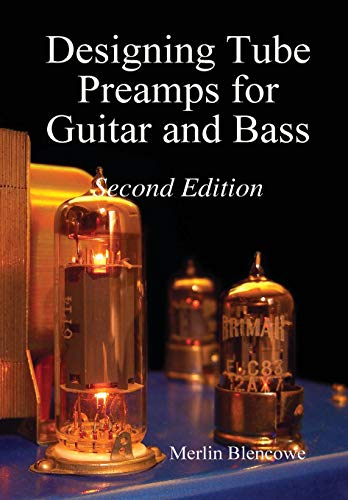 Designing Valve Preamps for Guitar and Bass, Second Edition 9780956154521 Designing Tube Preamps for Guitar and Bass is the most comprehensive guide to the design of tube-based preamplifiers for musical instrum