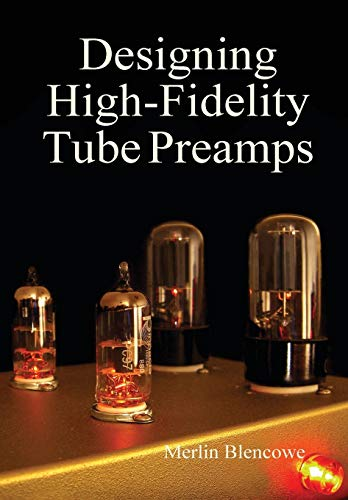 Designing High-Fidelity Valve Preamps 9780956154538 Designing High-Fidelity Tube Preamps is a comprehensive guide to the design of small-signal, tube-based amplifiers. This book examines i