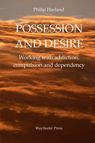 9780956160744: Possession and Desire: A guide to working with addiction, compulsion, and dependency