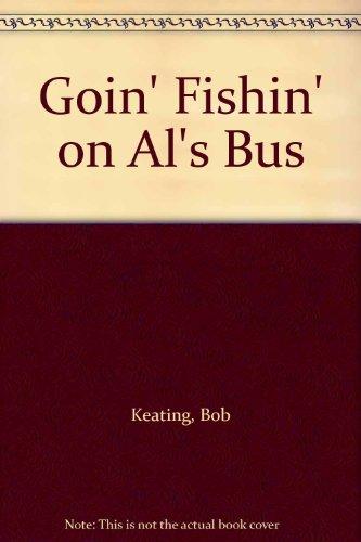 Goin' Fishin' on Al's Bus: Keating, Bob