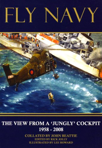 Fly Navy: The View from a 'Jungly' Cockpit 1958-2008: Beattie, John; Jolly, Rick (ed.)