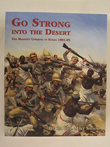 9780956184214: GO STRONG INTO THE DESERT: THE MAHDIST UPRISING IN SUDAN 1881-85
