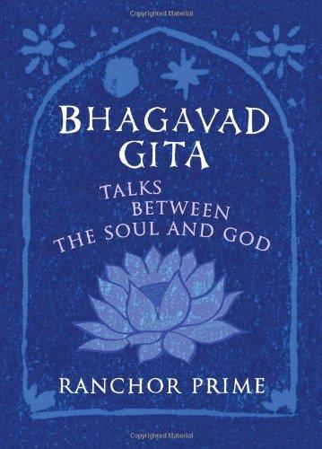 Bhagavad Gita: Talks Between the Soul and God: Ranchor Prime