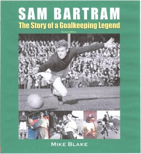 Sam Bartram: The Story of a Goalkeeping: Blake, Mike