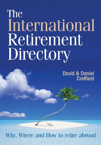 The International Retirement Directory: Where, Why and How to Retire Abroad: David CreffieldDavid ...