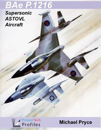 9780956195111: BAe P.1216: Supersonic ASTOVL Aircraft (ProjectTech Profiles)