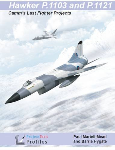 9780956195159: Hawker P.1103 and P.1121: CAMM's Last Fighter Projects (Project Tech Profiles)