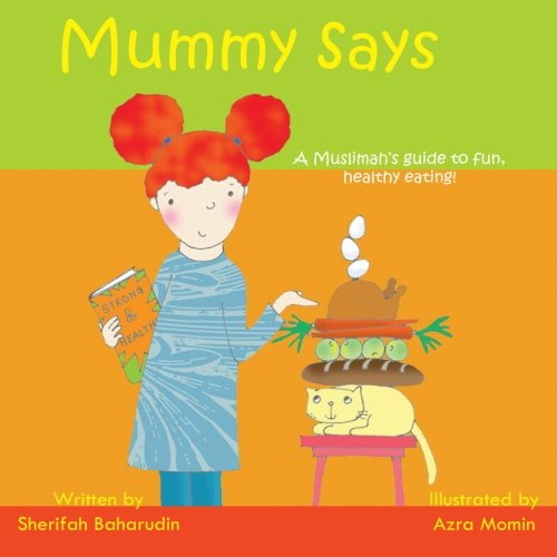 9780956214133: Mummy Says: This child-friendly book introduces main food groups to young children. It also teaches simple Islamic etiquette relating to food. A delightful read for little cooks everywhere!
