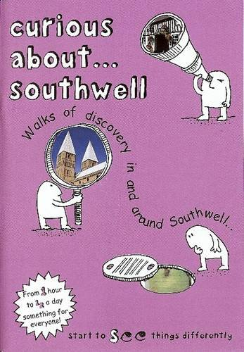 9780956215130: Curious About... Southwell 2016: Walks of Discovery in and Around Southwell