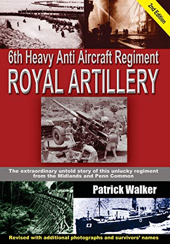 6th Heavy Anti Aircraft Regiment Royal Artillery: The Extraordinary Untold Story of This Unlucky ...