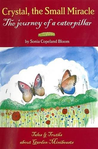 9780956221698: Crystal, the Small Miracle: The Journey of a Caterpillar (Tales and Truths About Garden Mini-beasts)