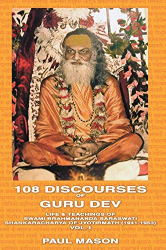 9780956222800: 108 DISCOURSES OF GURU DEV: LIFE & TEACHINGS OF SWAMI BRAHMANANDA SARASWATI SHANKARACHARYA OF JYOTIRMATH (1941-1953) Vol. I