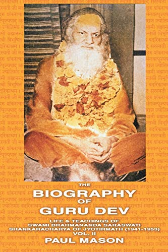 9780956222817: THE BIOGRAPHY OF GURU DEV: LIFE & TEACHINGS OF SWAMI BRAHMANANDA SARASWATI SHANKARACHARYA OF JYOTIRMATH (1941-1953) Vol. II