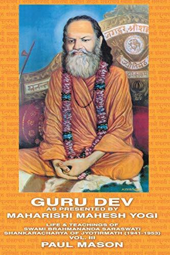 9780956222824: Guru Dev as Presented by Maharishi Mahesh Yogi: Life & Teachings of Swami Brahmananda Saraswati Shankaracharya of Jyotirmath (1941-1953) Vol. III
