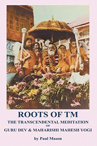 9780956222886: Roots of TM: The Transcendental Meditation of Guru Dev & Maharishi Mahesh Yogi