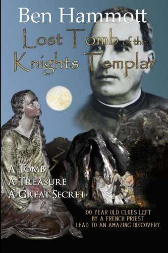 9780956236944: Lost Tomb of the Knights Templar by Ben Hammott: 100 year old clues left by a French priest 100 years ago, lead to an amazing discovery.