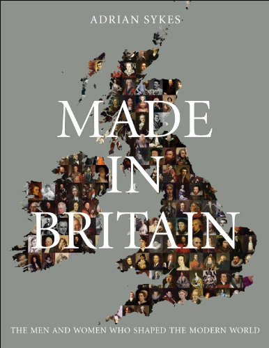 9780956238726: Made in Britain: The Men and Women Who Shaped the Modern World