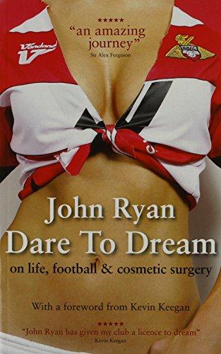 Dare to Dream: The Autobiography of John Ryan: Ryan, John; Brindley, John