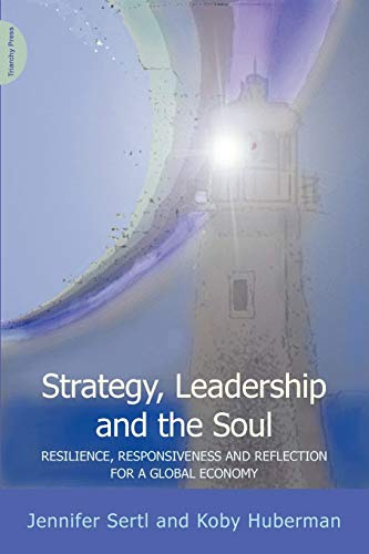 9780956263193: Strategy, Leadership and the Soul: Resilience, Responsiveness and Reflection for a Global Economy