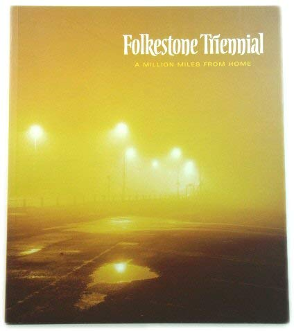 9780956266941: Folkestone Triennial: A Million Miles from Home. Edited by Andrea Schlieker