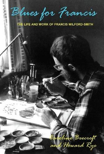 Blues for Francis: The Life Work of Francis Wilford-Smith (Paperback): Caroline Beecroft, Howard ...