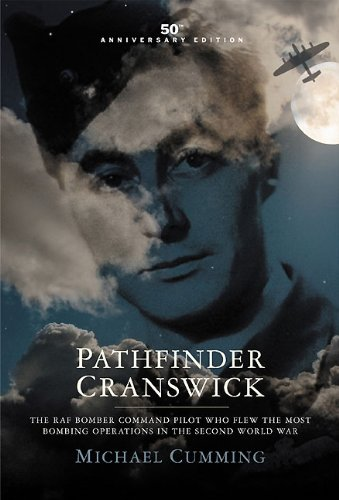 9780956269676: Pathfinder Cranswick: The RAF Bomber Command Pilot Who Flew the Most Bombing Operations in the Second World War