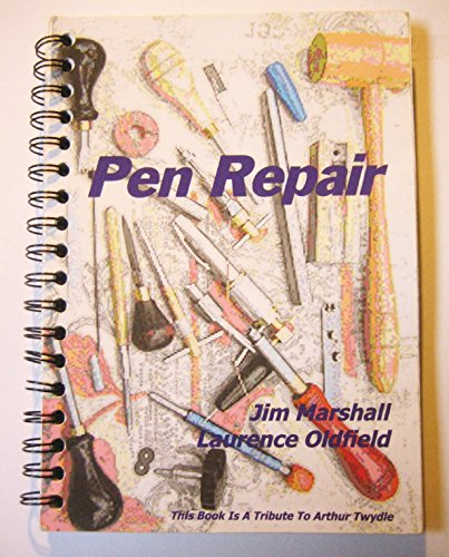9780956271150: Pen Repair: A Practical Guide for Repairing Collectable Pens and Pencils with Additional Information on Pen Anatomy and Filling Systems