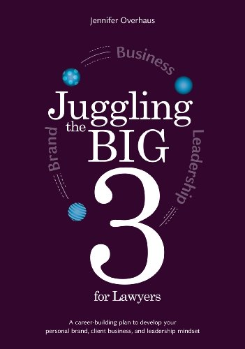9780956274502: Juggling the Big 3 for Lawyers: A Career-building Plan to Develop Your Personal Brand, Client Business, and Leadership Mindset