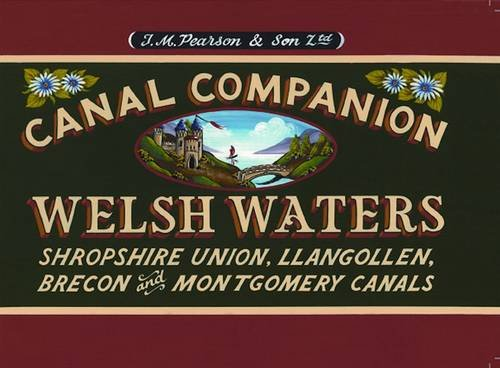Welsh Waters: Shropshire Union, Llangollen, Brecon and Montgomery Canals (Pearson's Canal Companions) (0956277772) by Michael Pearson