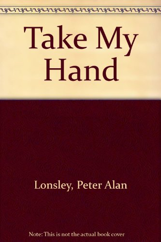 Take My Hand.: Peter Lowsley.