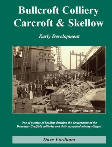9780956286420: Bullcroft Colliery, Carcroft and Skellow: Early Development