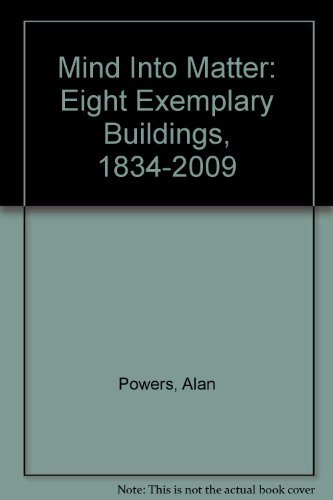 Mind Into Matter: Eight Exemplary Buildings, 1834-2009: Powers, Alan